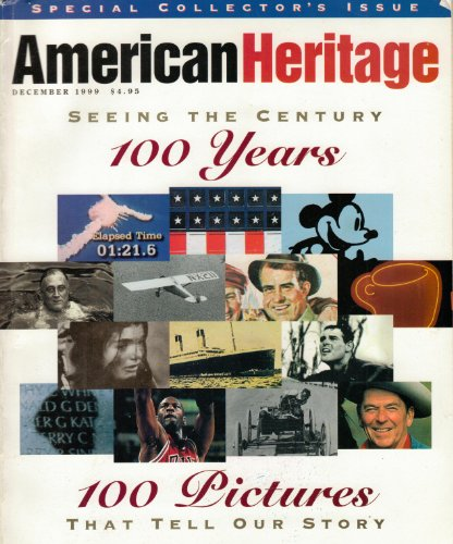 American Heritage Magazine Special Collector's Issue (Seeing The Century 100 Years 100 Pictures That Tell Our Story)