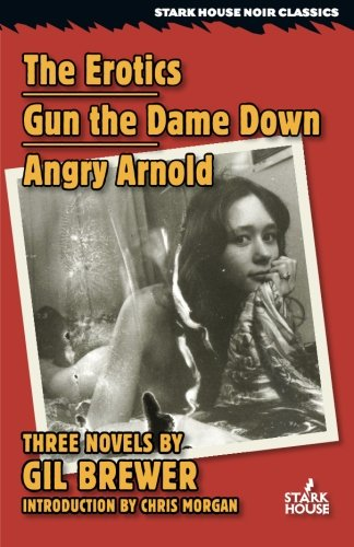 The Erotics / Gun the Dame Down / Angry Arnold (Stark House Noir Classics) (Stark House compare prices)
