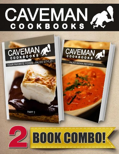Your Favorite Foods - Paleo Style Part 2 and Paleo Indian Recipes: 2 Book Combo (Caveman Cookbooks) by Angela Anottacelli