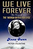 Anne Owen We Live Forever - The Story of The Woman with X-Ray Eyes