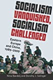img - for Socialism Vanquished, Socialism Challenged:Eastern Europe and China, 1989-2009 book / textbook / text book