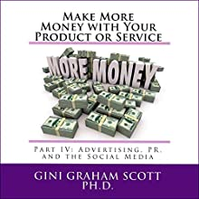 Make More Money with Your Product or Service: Part IV: Advertising, PR, and the Social Media Audiobook by Gini Graham Scott Ph.D. Narrated by Howard Dwayne Colclough