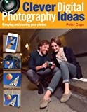 img - for Clever Digital Photography Ideas - Enjoying and sharing your photos book / textbook / text book
