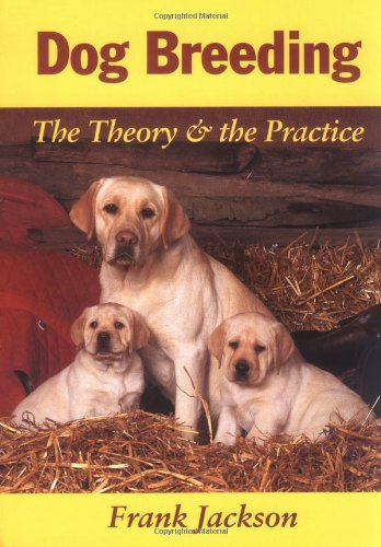 Dog Breeding: The Theory & the Practice: The Theory and the Practice