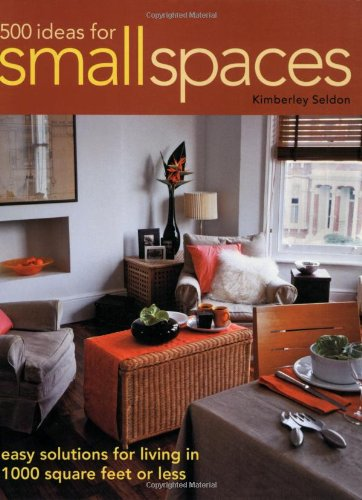 500 Ideas for Small Spaces: Easy Solutions for Living in 1000 Square Feet or Less