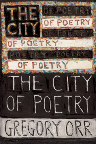 The City of Poetry (Quarternote Chapbook Series), Gregory Orr