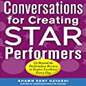 Conversations for Creating Star Performers: Go Beyond the Performance Review to Inspire Excellence Every Day (       UNABRIDGED) by Shawn Kent Hayashi Narrated by Todd Ethridge