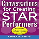 Conversations for Creating Star Performers: Go Beyond the Performance Review to Inspire Excellence Every Day | Shawn Kent Hayashi