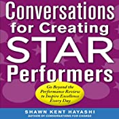 Conversations for Creating Star Performers: Go Beyond the Performance Review to Inspire Excellence Every Day | [Shawn Kent Hayashi]
