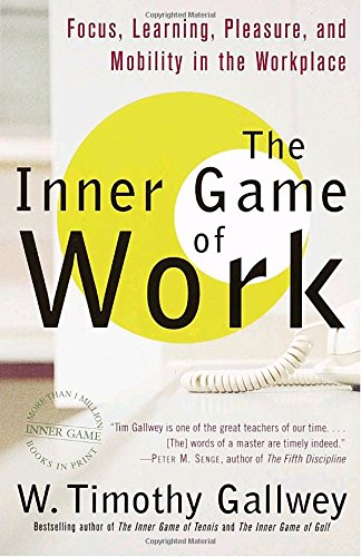 Image for The Inner Game of Work: Focus, Learning, Pleasure, and Mobility in the Workplace