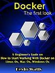 Docker: The first look: A Beginner's...