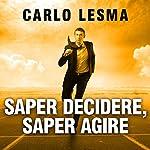 Saper decidere, saper agire | Carlo Lesma