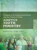 img - for Adoptive Youth Ministry: Integrating Emerging Generations into the Family of Faith (Youth, Family, and Culture) book / textbook / text book