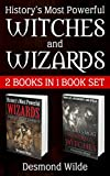 WICCA WITCHRAFT AND WIZARDRY MAGICK 2 in 1 BOX SET:: Vol.1: History's Most Powerful Witches; Vol.2: History Most Powerful Wizards Their Life, Withchcraft, and Spells