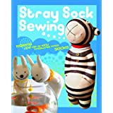 Stray Sock Sewing: Making One-of-a-Kind Creatures from Socksby Dan Ta