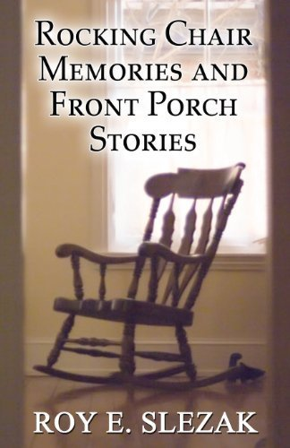 Rocking Chair Memories and Front Porch Stories by Slezak, Roy E. (2013) Paperback