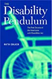 The Disability Pendulum: The First Decade of the Americans With Disabilities Act (Critical America Series) (0814716806) by Colker, Ruth