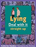 img - for Lying: Deal with it straight up (Lorimer Deal With It) by Rondina, Catherine (2006) Paperback book / textbook / text book