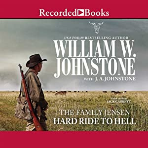 Hard Ride to Hell: The Family Jensen, Book 4 | [William W. Johnstone, J.A. Johnstone]