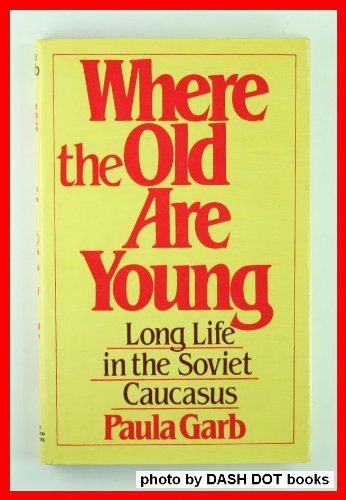 Where the Old Are Young: Long Life in the Soviet Caucasus, Paula Garb
