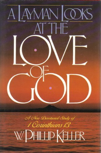 A Layman Looks at the Love of God: Devotional Study of 1 Corinthians 13