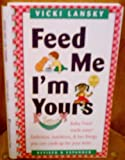 Feed Me! I'm Yours: Baby Food Made Easy (0881662089) by Lansky, Vicki