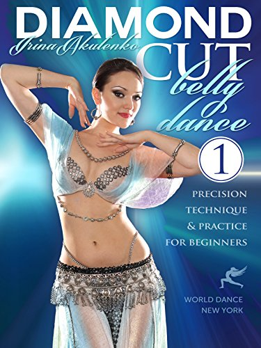 Diamond Cut Bellydance: Precision Technique & Practice for Beginners, Part 1, Irina Akulenko