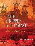 img - for Faith Stripped to Its Essence: A Discordant Pilgrimage Through Shusaku Endo's Silence book / textbook / text book