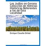 Los Judíos en Gerona Colección de Noticias Históricas Referentes a los de Esta Localidad