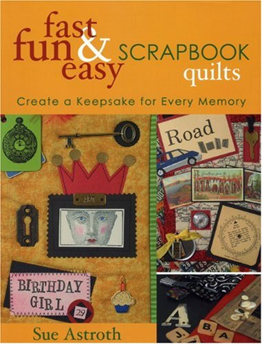 Fast, Fun and Easy Scrapbook Quilts: Create a Keepsake for Every Memory (Fast, Fun & Easy)