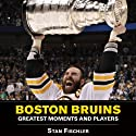 Boston Bruins: Greatest Moments and Players Audiobook by Stan Fischler Narrated by Ray Childs