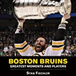 Boston Bruins: Greatest Moments and Players | Stan Fischler