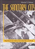 img - for The Sanitary City: Urban Infrastructure in America from Colonial Times to the Present (Creating the North American Landscape) by Professor Martin V. Melosi PhD (1999-11-24) book / textbook / text book