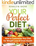 Your Perfect Diet: How to Customize Your Diet for Weight Loss and Great Health: How to Customize Your Diet for Weight Loss and Great Health