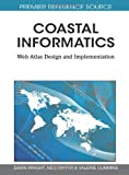 Coastal Informatics: Web Atlas Design and Implementation (Premier Reference Source)