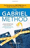 img - for The Gabriel Method: The Revolutionary DIET-FREE Way to Totally Transform Your Body book / textbook / text book