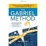 The Gabriel Method: The Revolutionary DIET-FREE Way to Totally Transform Your Body ~ Jon Gabriel