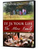 It Is Your Life: Raising Families for the Glory of God, Featuring the Moss Family