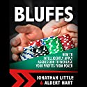 Bluffs: How to Intelligently Apply Aggression to Increase Your Profits from Poker Hörbuch von Jonathan Little, Albert Hart Gesprochen von: Jonathan Little