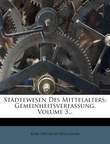 Städtewesen Des Mittelalters: Gemeinheitsverfassung, Volume 3...