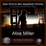 Das Drama des begabten Kindes: Und die Suche nach dem wahren Selbst | Alice Miller