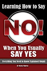 Learning how to say no when you usually say yes : everything you need to know explained simply