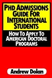 PhD Admissions Guide For International Students: How To Apply To American Doctoral Programs