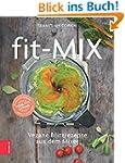 Fit-Mix: Vegane Blitzrezepte aus dem...