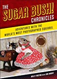 img - for The Sugar Bush Chronicles: Adventures with the World's Most Photographed Squirrel book / textbook / text book