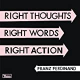Right Thoughts, Right Words, Right Action Franz Ferdinand