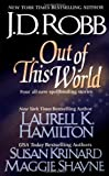 img - for Out of this World [Mass Market Paperback] [2001] First Printing Ed. J. D. Robb, Laurell K. Hamilton, Susan Krinard, Maggie Shayne book / textbook / text book