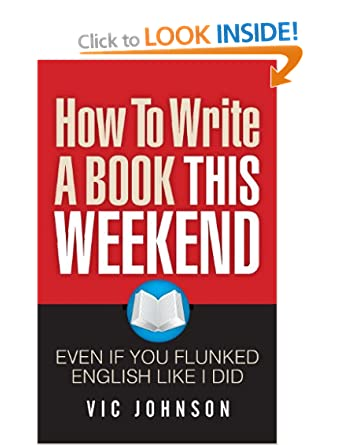 Image: Cover of How To Write A Book This Weekend, Even If You Flunked English Like I Did by Vic Johnson