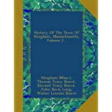 History Of The Town Of Hingham, Massachusetts, Volume 2...