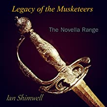 Legacy of the Musketeers: The Novella Range, Book 1 (       UNABRIDGED) by Ian Shimwell Narrated by Alan Ceppos